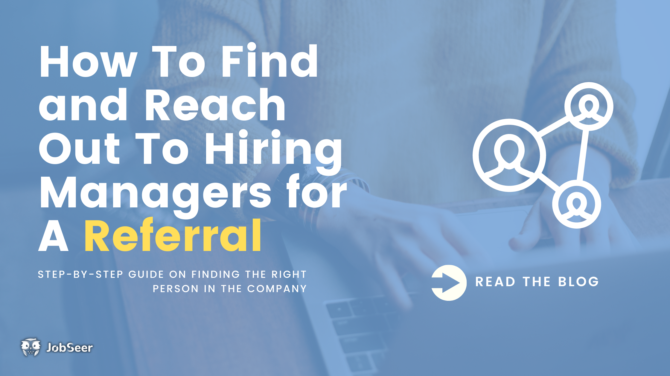 How To Find and Reach Out To Hiring Managers for A Referral
