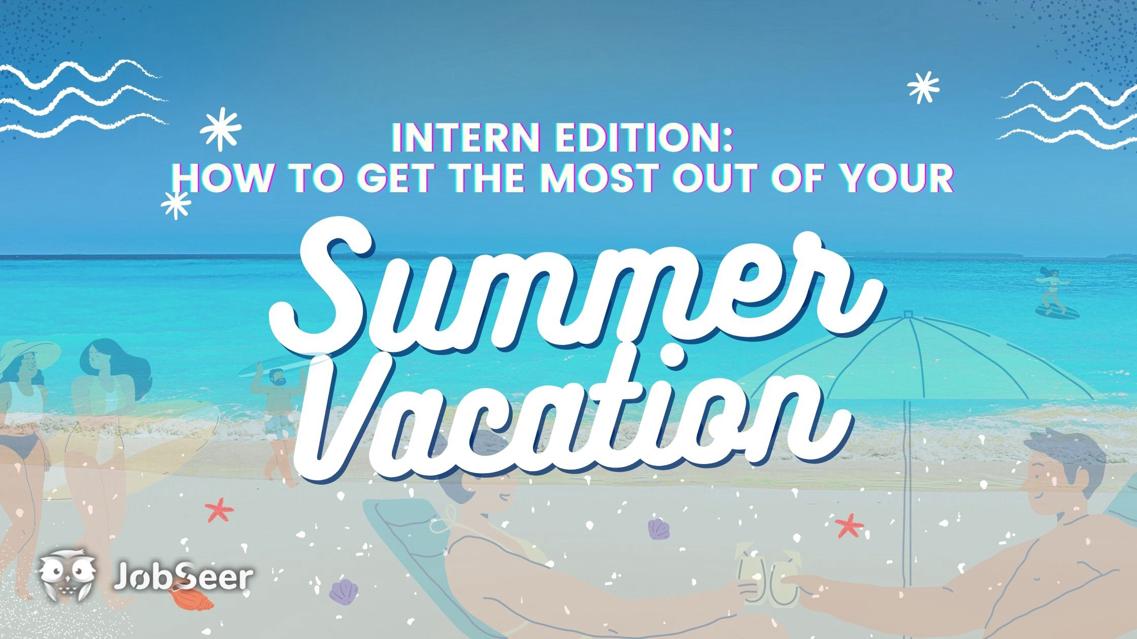 How To Get The Most Out Of Your Internship Experience During Summer Vacation