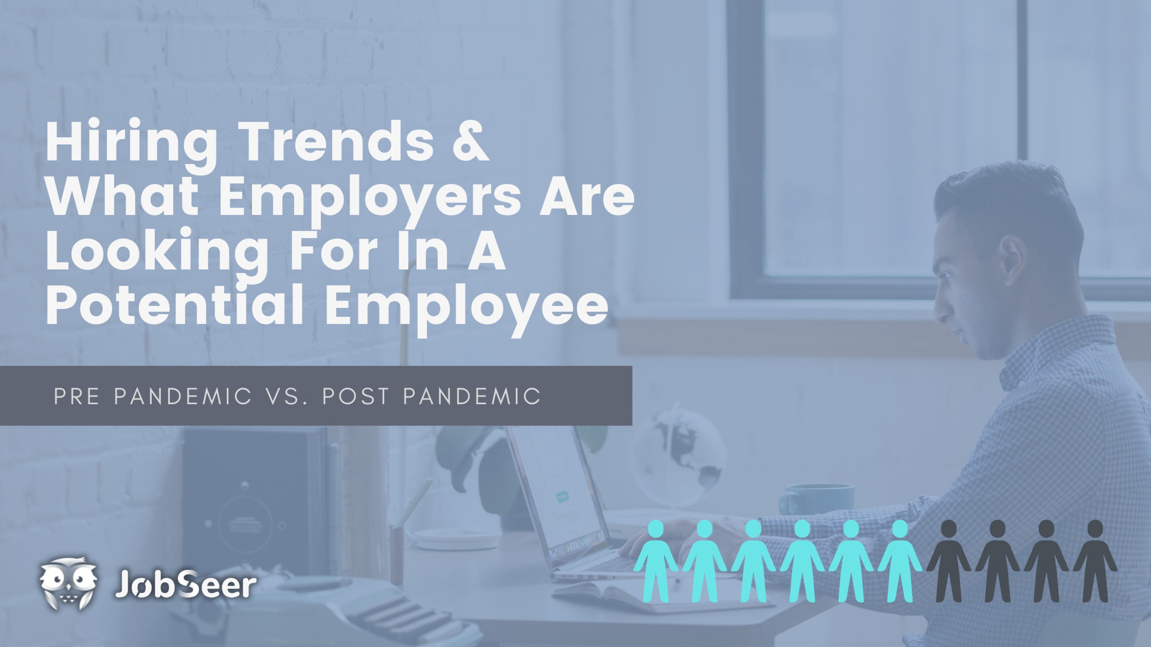 post-pandemic-hiring-trends-what-employers-are-looking-for-in-a-potential-employee