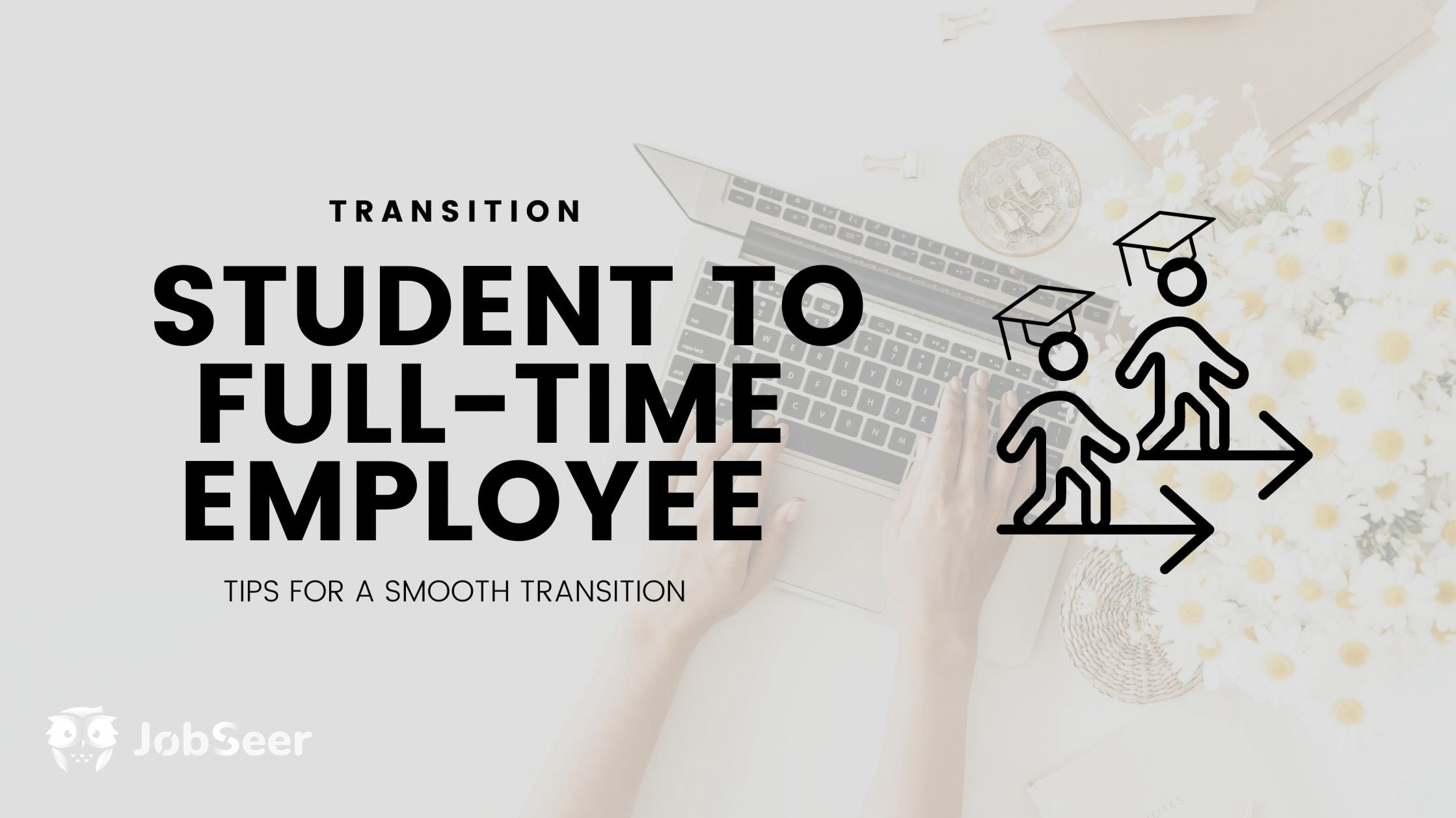 tips-to-have-a-smooth-transition-from-a-recent-graduate-student-to-a-full-time-employee-during-the-pandemic