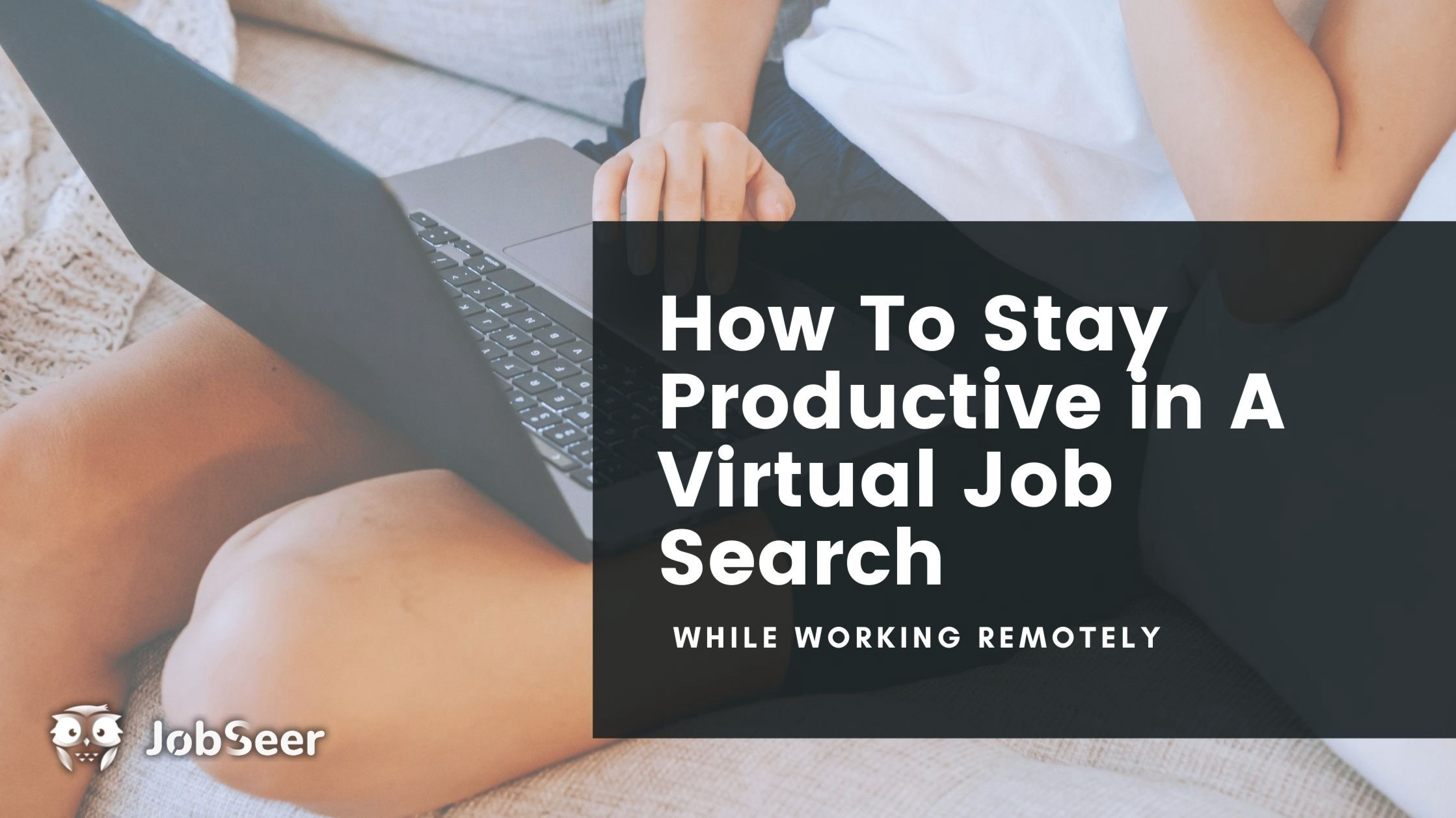 how-to-stay-productive-in-a-virtual-job-search-while-working-remotely
